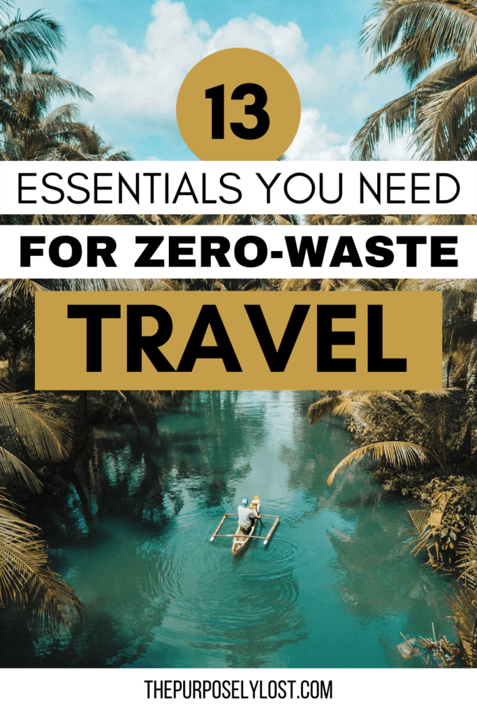 13 Essentials You Need for Zero-Waste Travel - The way we travel affects the planet. These are some of the best zero-waste travel essentials that can help you reduce your carbon footprint while traveling.